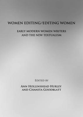 Women Editing/Editing Women: Early Modern Women Writers and the New Textualism