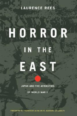 Horror In The East: Japan And The Atrocities Of World War - II