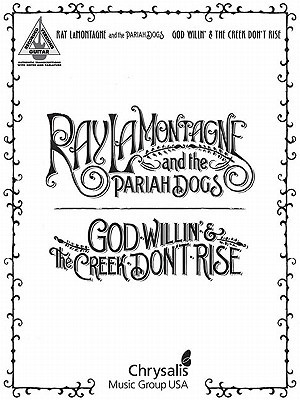 God Willin The Creek Dont Rise By Ray Lamontagne And The Pariah Dogs