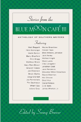 Stories from the Blue Moon Cafe III: Anthology of Southern Writers