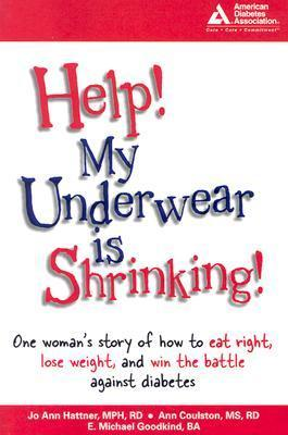 Help! My Underwear Is Shrinking: One Woman's Story of How to Eat Right, Lose Weight, and Win the Battle Against Diabetes