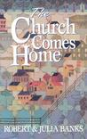 The Church Comes Home: Building Community and Mission Through Home Churches