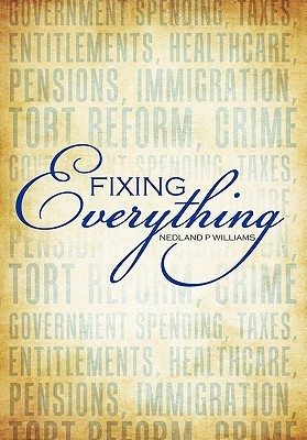 Fixing Everything: Government Spending, Taxes, Entitlements, Healthcare, Pensions, Immigration, Tort Reform, Crime...