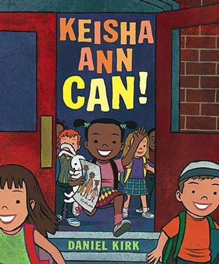 Keisha Ann Can! by Daniel Kirk