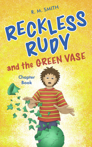 Reckless Rudy and the Green Vase by R.M.  Smith