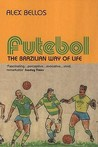 Futebol: The Brazilian Way of Life