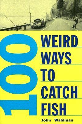 100 Weird Ways to Catch Fish