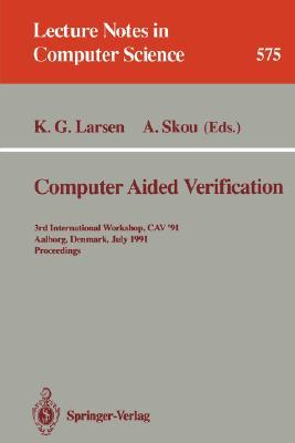 Computer Aided Verification: 3rd International Workshop, Cav '91, Aalborg, Denmark, July 1-4, 1991. Proceedings