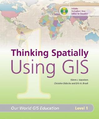 Thinking Spatially Using GIS by Eileen J. Napoleon