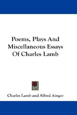 Poems, Plays and Miscellaneous Essays of Charles Lamb by Charles Lamb