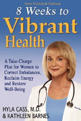 8 Weeks to Vibrant Health: A Take Charge Plan for Women to Correct Imbalances, Reclaim Energy and Restore Well-Being