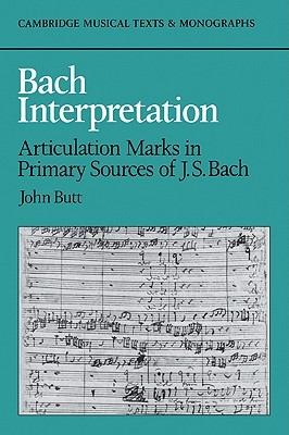 Bach Interpretation: Articulation Marks in Primary Sources of J. S. Bach
