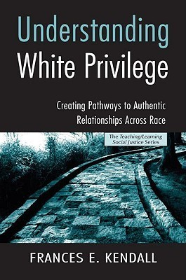 Understanding White Privilege: Creating Pathways to Authentic Relationships Across Race