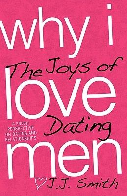 Why I Love Men by Jennifer J.J. Smith