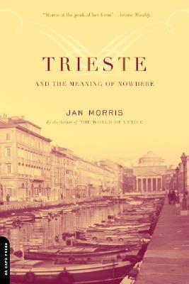 Ebook Trieste and The Meaning of Nowhere by Jan Morris TXT!