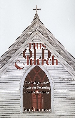 this-old-church-the-indispensable-guide-for-restoring-church-buildings