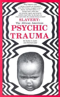 Slavery: The African American Psychic Trauma