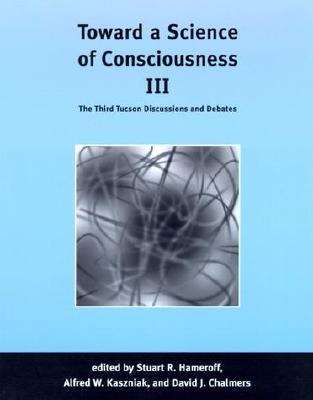Toward a Science of Consciousness III: The Third Tucson Discussions and Debates