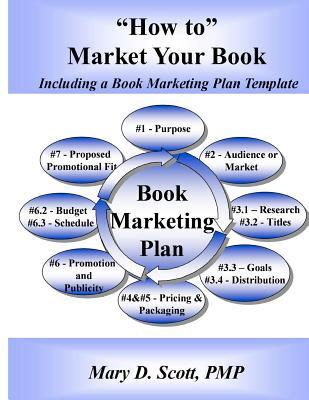 """""""How to"""" Market Your Book - Including a Book Marketing Plan Template: Including a Book Marketing Plan Template"""