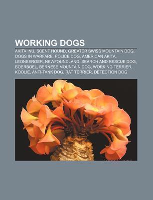 Working Dogs: Akita Inu, Scent Hound, Greater Swiss Mountain Dog, Dogs in Warfare, Police Dog, American Akita, Leonberger, Newfoundland