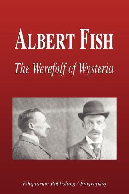 Albert Fish - The Werewolf of Wysteria