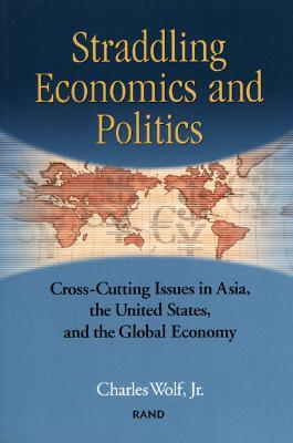 Straddling Economics & Politics: Issues in Asia, the United States and the Global Economy