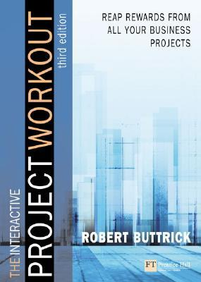 The Project Workout: A Toolkit for Reaping the Rewards from All Your Business Projects [With CD-ROM]