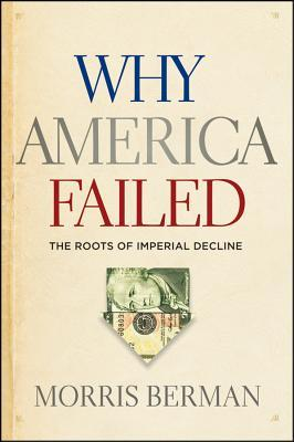 Why America Failed by Morris Berman