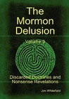 The Mormon Delusion. Volume 3. Discarded Doctrines and Nonsense Revelations.