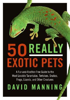 50-really-exotic-pets-a-fur-and-feather-free-guide-to-the-most-lovable-tarantulas-tortoises-snakes-frogs-lizards-and-other-creatures