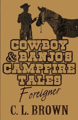 Cowboy & Banjo's Campfire Tales: Foreigner