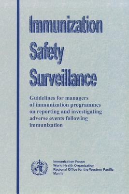 Immunization Safety Surveillance: Guidelines for Managers of Immunization Programmes on Reporting and Investigating Adverse Events Following Immunization