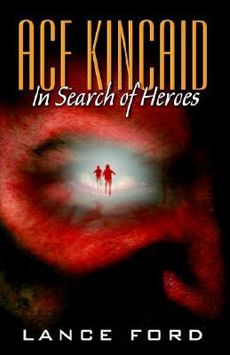 Ace Kincaid: In Search of Heroes