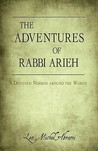 The Adventures of Rabbi Arieh: A Destined Mission Around the World