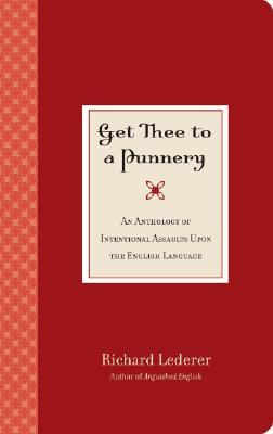 Get Thee to a Punnery by Richard Lederer
