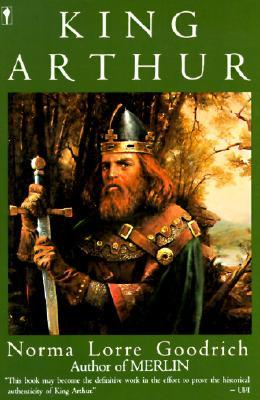 King Arthur by Norma Lorre Goodrich