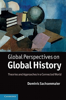 Global Perspectives on Global History: Theories and Approaches in a Connected World