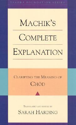 Machik's Complete Explanation by Machik Labdrön