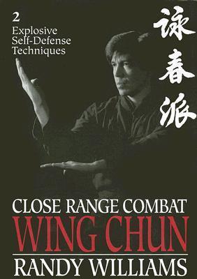 Close Range Combat Wing Chun: Volume 2, Explosive Self Defense Techniques