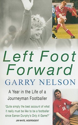 Left Foot Forward: A Year in the Life of a Journeyman Footballer