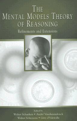 The Mental Models Theory of Reasoning: Refinements and Extensions