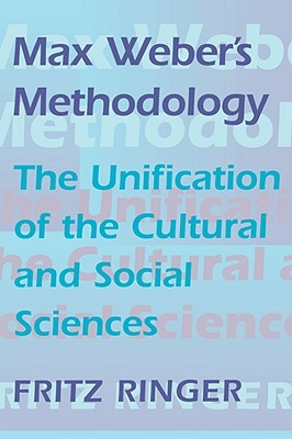Max Weber's Methodology: The Unification of the Cultural and Social Sciences