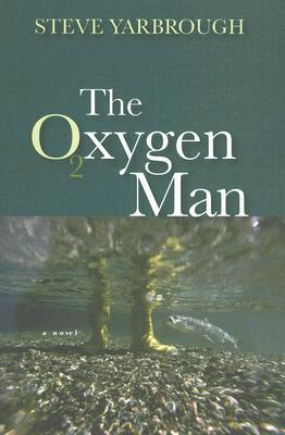 The Oxygen Man by Steve Yarbrough