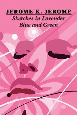 Sketches in Lavender Blue and Green by Jerome K. Jerome