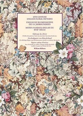 18th-Century English Floral Patterns/Englische Blumenmotive Des 18. Jahrhunderts/Motifs Floraux Anglais de XVIII Siecle: Giftwraps by Artists/Geschenkpapier Von Kunstlerhand/Papiers Cadeau D'Artistes