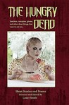 The Hungry Dead: Zombies, Vampires, Ghosts, and Other Dead Things That Want to Eat You