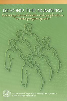 Beyond the Numbers: Reviewing Maternal Deaths and Complications to Make Pregnancy Safe [With CDROM]