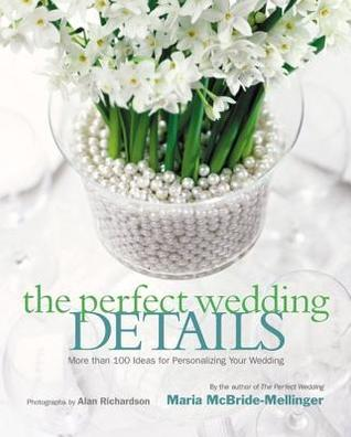The Perfect Wedding Details: More Than 100 Ideas for Personalizing Your Wedding