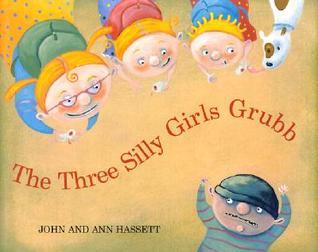 The Three Silly Girls Grubb by Ann Hassett