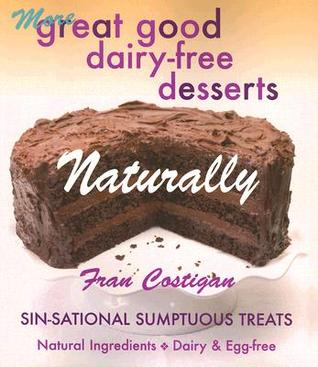 Great Good Dairy-Free Desserts Naturally by Fran Costigan